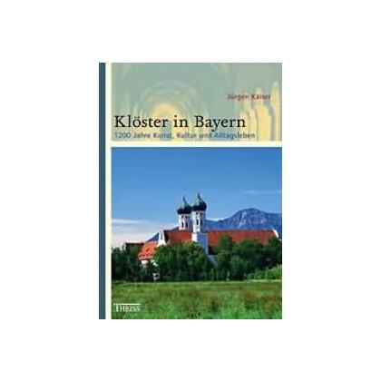 Klöster in Bayern. 1200 Jahre Kunst, Kultur und Alltagsleben