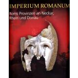 IMPERIUM ROMANUM - Roms Provinzen an Neckar, Rhein und Donau