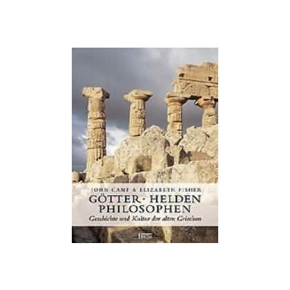 Götter, Helden, Philosophen. Geschichte und Kultur der alten Griechen