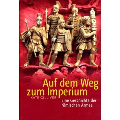 Auf dem Weg zum Imperium. Eine Geschichte der römischen Armee
