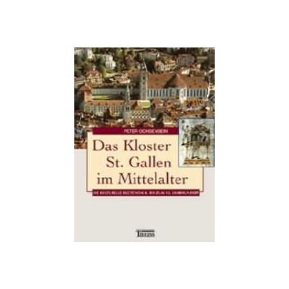 Das Kloster St. Gallen im Mittelalter. Die kulturelle Blüte vom 8. bis zum 12. Jahrhundert