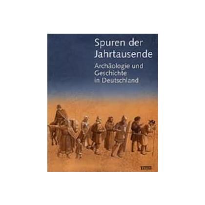 Spuren der Jahrtausende, Archäologie und Geschichte in Deutschland