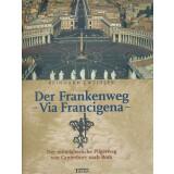 Der Frankenweg - Via Francigena. Der mittelalterliche...