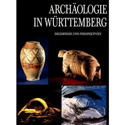 Archäologie in Württemberg - Ergebnisse und Perspektiven - Archäologischer Forschung von der Altsteinzeit bis zur Neuzeit