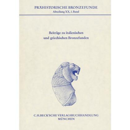 Beiträge zu italienischen und griechischen Bronzefunden.Prähistorische Bronzefunde Abteilung XX - Beiträge, Band 1