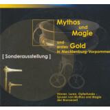 Ausstellungskatalog und CD-ROM - Mythos und Magie - Archäologische Schätze der Bronzezeit aus Mecklenburg Vorpommern