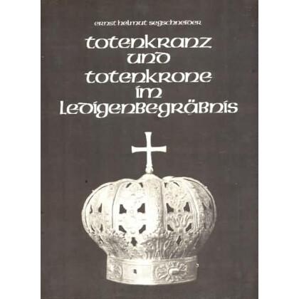 Totenkranz und Totenkrone im Ledigenbegräbnis