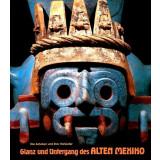 Glanz und Untergang des Alten Mexiko. Die Azteken und...