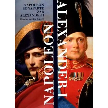 Napoleon Bonaparte und Zar Alexander I. Epoche zweier Kaiser