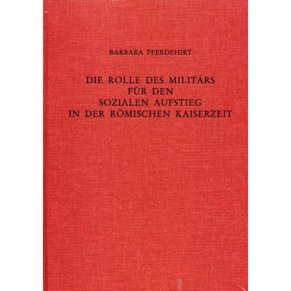Die Rolle des Militärs für den sozialen Aufstieg in der römischen Kaiserzeit