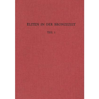 Eliten in der Bronzezeit - Ergebnisse zweier Kolloquien in Mainz und Athen, 2 Bände