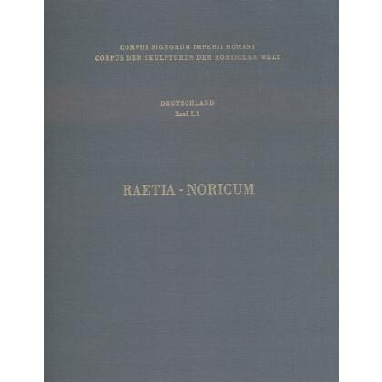 Corpus Signorum Imperii Romani - Corpus der Skulpturen der Römischen Welt - Deutschland, Band 1. Teil 1: Raetia - Bayern südlich des Limes und Noricum - Chiemseegebiet