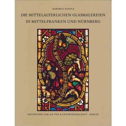 Die mittelalterlichen Glasmalereien in Mittelfranken und Nürnberg extra muros