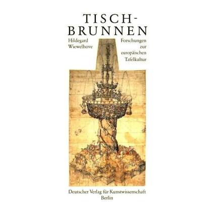 Wiewelhove, Hildegard: Tischbrunnen. Forschungen zur europäischen Tischkultur.