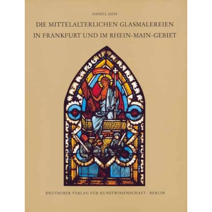 Die mittelalterlichen Glasmalereien in Frankfurt und im Rhein-Main-Gebiet