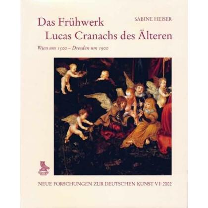Heiser, Sabine: Das Frühwerk Lucas Cranachs des Älteren.