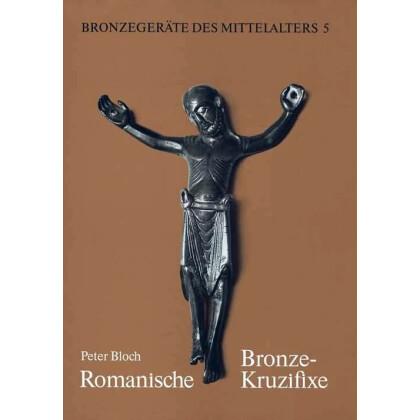 Romanische Bronzekruzifixe - Bronzegeräte des Mittelalters, Band 5