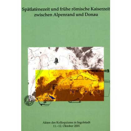 Spätlatènezeit und frühe römische Kaiserzeit zwischen Alpenrand und Donau