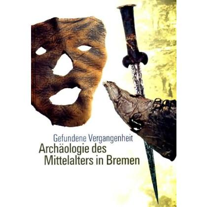 Gefundene Vergangenheit - Archäologie des Mittelalters in Bremen