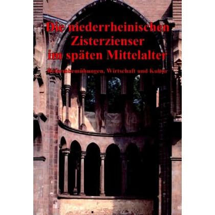 Die niederrheinischen Zisterzienser im späten Mittelalter. Reformbemühungen, Wirtschaft und Kultur