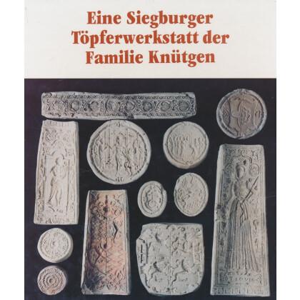 Eine Siegburger Töpferwerkstatt der Familie Knütgen