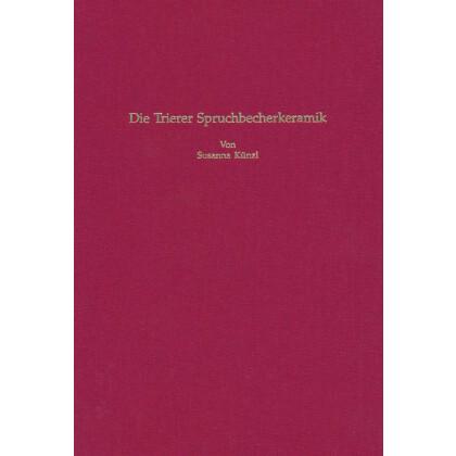 Die Trierer Spruchbecherkeramik. Dekorierte Schwarzfirnsware des 3. und 4. Jahrh. n. Chr