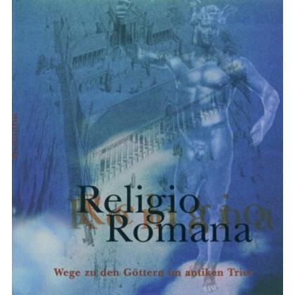 Religio romana - Wege zu den Göttern im antiken Trier