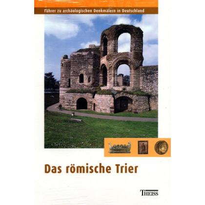 Das römische Trier - Führer zu archäologischen Denkmälern in Deutschland, Band 40