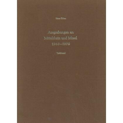 Ausgrabungen an Mittelrhein und Mosel 1963-1976. Tafelband