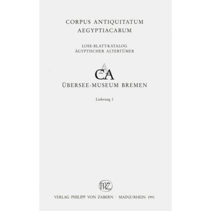 Die altägyptischen Denkmäler Teil I. Übersee-Museum Bremen. Corpus Antiquitatum Aegyptiacarum, Lfg. 1
