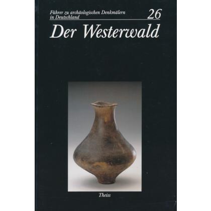 Führer zu archäologischen Denkmälern in Deutschland. Band 26: Der Westerwald