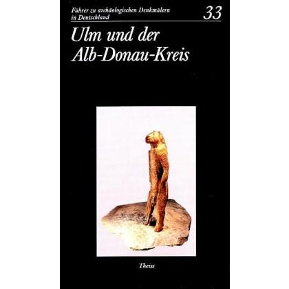 Führer zu archäologischen Denkmälern in Deutschland. Band 33: Ulm und der Alb-Donau-Kreis