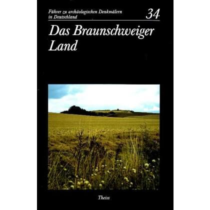 Führer zu archäologischen Denkmälern in Deutschland. Band 34: Das Braunschweiger Land
