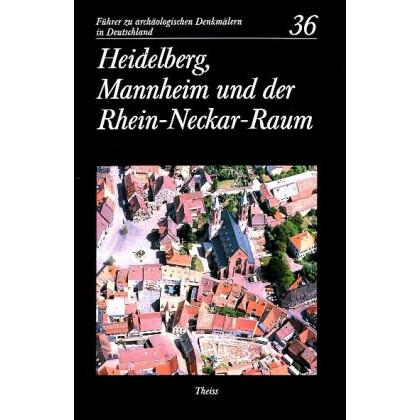 Führer zu archäologischen Denkmälern in Deutschland. Band 36: Heidelberg, Mannheim und der Rhein-Neckar-Raum