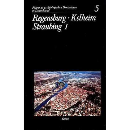 Führer zu archäologischen Denkmälern in Deutschland. Band 5: Regensburg - Kelheim - Straubing I