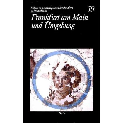Führer zu archäologischen Denkmälern in Deutschland. Band 19: Frankfurt am Mail und Umgebung