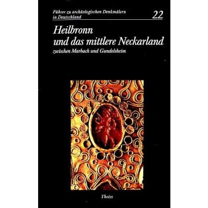 Führer zu archäologischen Denkmälern in Deutschland. Band 22: Heilbronn und das mittlere Neckarland