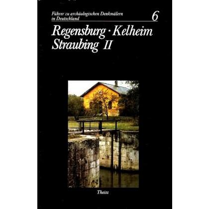 Führer zu archäologischen Denkmälern in Deutschland, Band 6: Regensburg - Kelheim - Straubing II