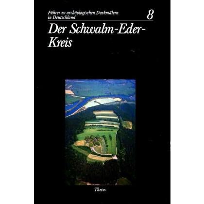 Führer zu archäologischen Denkmälern in Deutschland. Band 8: Der Schwalm - Eder - Kreis