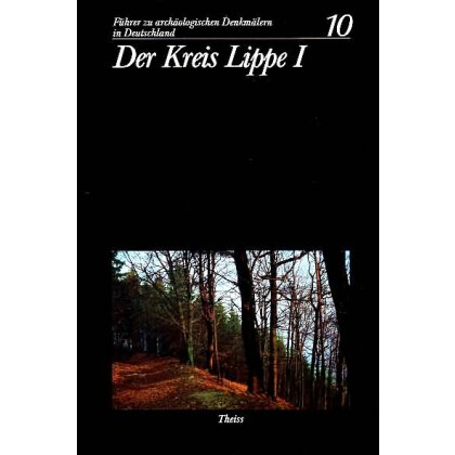 Führer zu archäologischen Denkmälern in Deutschland. Band 10: Der Kreis Lippe I