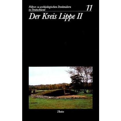 Führer zu archäologischen Denkmälern in Deutschland. Band 11: Der Kreis Lippe II