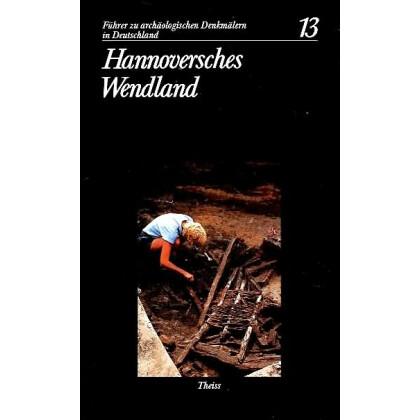 Führer zu archäologischen Denkmälern in Deutschland. Band 13: Hannoversches Wendland