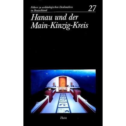 Führer zu archäologischen Denkmälern in Deutschland. Band 27: Hanau und der Main - Kinzig - Kreis