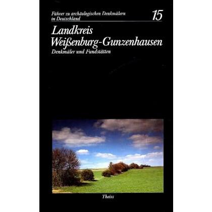 Führer zu archäologischen Denkmälern in Deutschland. Band 15: Landkreis Weißenburg - Gunzenhausen