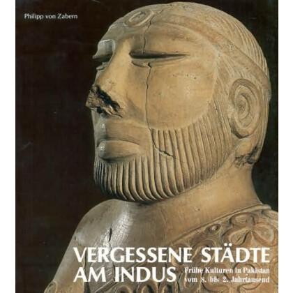 Vergessene Städte am Indus - Frühe Kulturen in Pakistan vom 8. bis 2. Jahrtausend