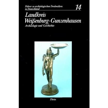Führer zu archäologischen Denkmälern in Deutschland. Band 14: Landkreis Weißenburg - Gunzenhausen