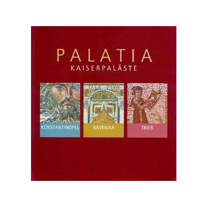 Palatina - Kaiserpaläste in Konstantinopel, Ravenna und Trier