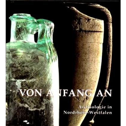 Von Anfang an - Archäologie in Nordrhein-Westfalen