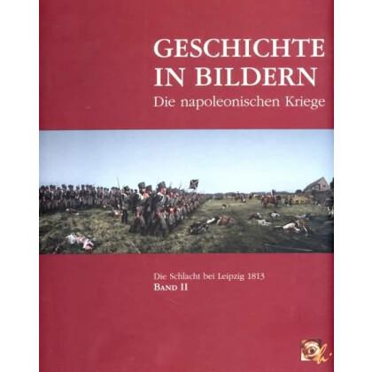 Die Schlacht bei Leipzig 1813 - Geschichte in Bildern. Die napoleonischen Kriege, Band II