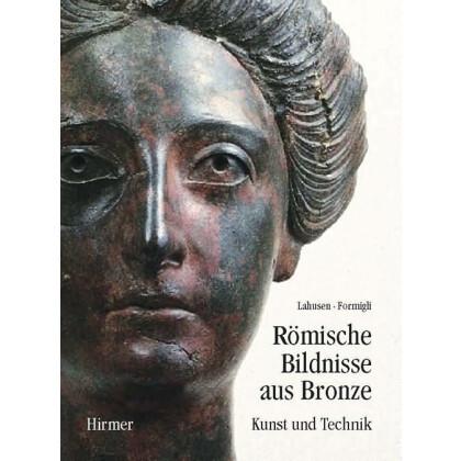 Römische Bildnisse aus Bronze - Kunst und Technik
